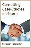 Consulting Case-Studies meistern: Das Übungsbuch für deinen Erfolg