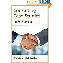 Consulting Case-Studies meistern: Das Übungsbuch für deinen Erfolg (German Edition)