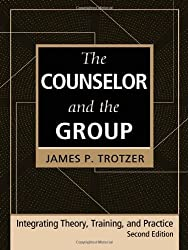 The Counselor and the Group, fourth edition: Integrating Theory, Training, and Practice by James P. Trotzer (2006-07-20)