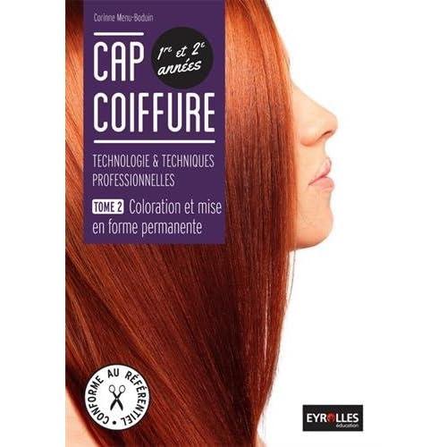 CAP coiffure 1re et 2e années : technologies & techniques professionnelles : Tome 2, Coloration et mise en forme permanente