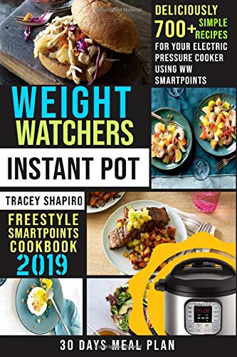 Weight Watchers Instant Pot Freestyle SmartPoints Cookbook #2019: 700+ Deliciously Simple Recipes for Your Electric Pressure Cooker Using WW SmartPoints -