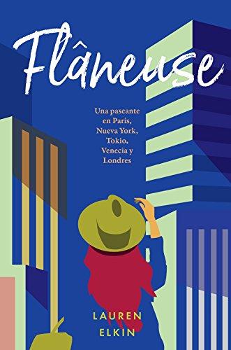 Flâneuse: Una paseante en París, Nueva York, Tokio, Venecia y Londres (Narrativa extranjera) por Lauren Elkin