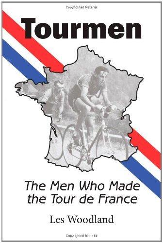 Tourmen: The Men Who Made the Tour de France by Les Woodland (2010-05-24)