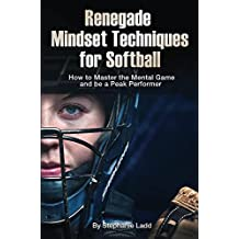 Renegade Mindset Techniques for Softball (English Edition)