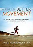 A Guide to Better Movement: The Science and Practice of Moving with More Skill and Less Pain