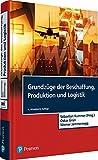 Grundzüge der Beschaffung, Produktion und Logistik (Pearson Studium - Economic BWL) - Prof. Dr. Sebastian Kummer, Prof. Dr. Oskar Grün, Prof. Dr. Werner Jammernegg