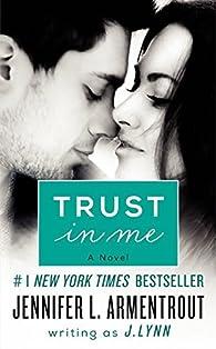 Trust in Me: A Novel  by J. Lynn par J. Lynn