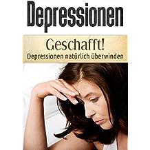 Depressionen: Geschafft! Depressionen natürlich überwinden