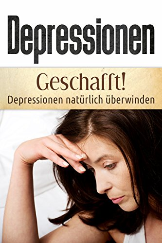 Download Depressionen: Geschafft! Depressionen natürlich überwinden