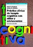 Práctica clínica de terapia cognitiva con niños y adolescentes: Conceptos esenciales