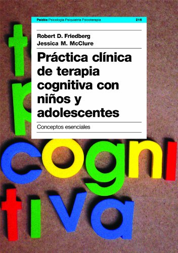 Practica clinica de terapia cognitiva con ninos y adolescentes/ Clinical Practice of Cognitive Therapy with Children and Adolescents