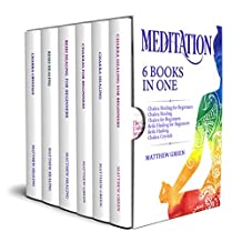 Meditation: 6 Books in One: Chakra Healing for Beginners, Chakra Healing, Chakra for Beginners, Reiki Healing for Beginners, Reiki Healing, Chakra Crystals (English Edition)