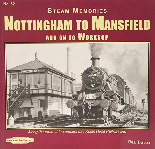 Steam Memories Nottingham to Mansfield: No. 62: Along the Route of the Present Day Robin Hood Railway Line Robin Hood Line