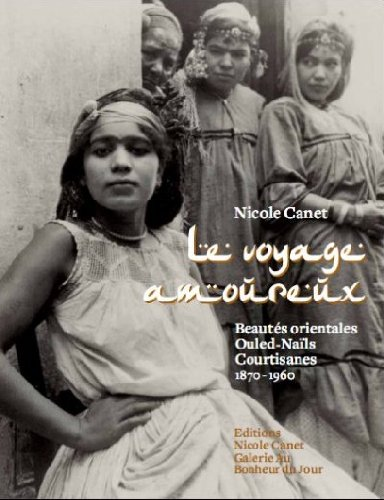 Le voyage amoureux : Beauts orientales, Ouled-Nals, Courtisanes, 1870-1960