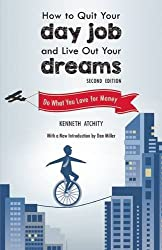 How to Quit Your Day Job and Live Out Your Dreams: Do What You Love for Money by Kenneth Atchity (2015-05-19)