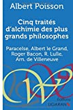 cinq trait?s d alchimie des plus grands philosophes paracelse albert le grand roger bacon r lulle arn de villeneuve