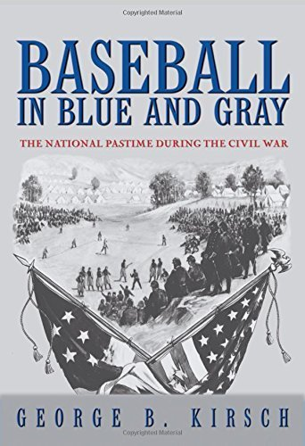 Baseball in Blue and Gray: The National Pastime during the Civil War by Kirsch, George B. (2007) Paperback