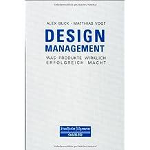 Design Management: Was Produkte Wirklich Erfolgreich Macht (FAZ - Gabler Edition)