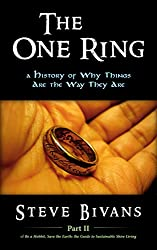 The One Ring: a History of Why Things Are the Way They Are (Be a Hobbit, Save the Earth: the Guide to Sustainable Shire Living Book 2)