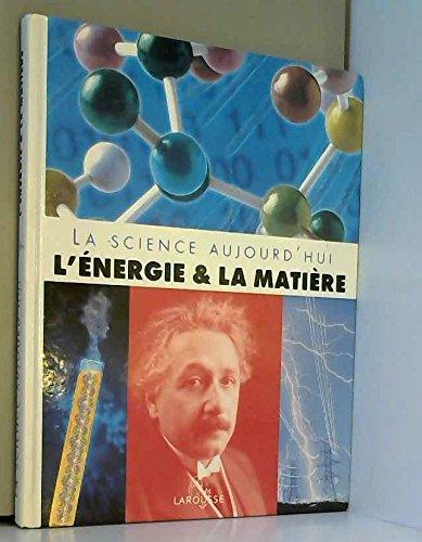 L'énergie et la matière (La science aujourd'hui)