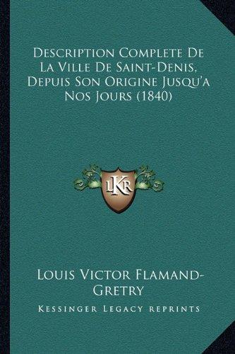 Description Complete de La Ville de Saint-Denis, Depuis Son Origine Jusqu'a Nos Jours (1840)