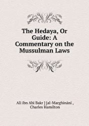 The Hedaya, Or Guide: A Commentary on the Mussulman Laws