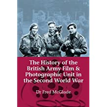 The History of the British Army Film and Photographic Unit in the Second World War (Helion Studies in Military History)