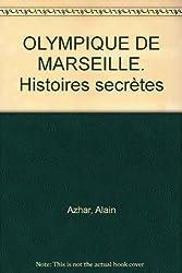 OLYMPIQUE DE MARSEILLE. Histoires secrètes