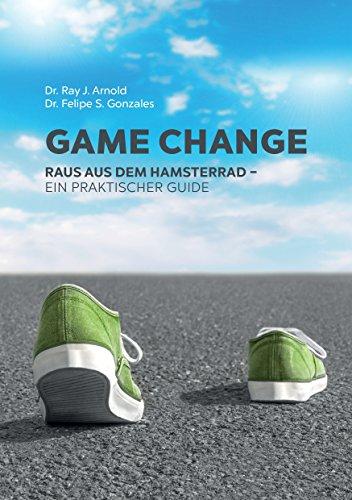 Game Change: Raus aus dem Hamsterrad - ein praktischer Guide. (Gute Labor-praxis)