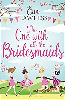 The One with All the Bridesmaids: A hilarious, feel-good romantic comedy by [Lawless, Erin]