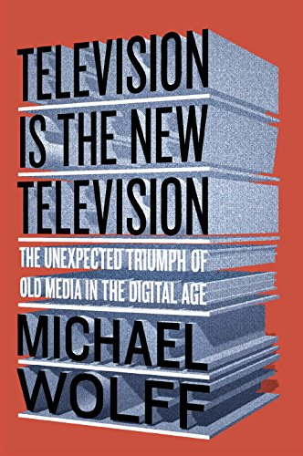 television-is-the-new-television-the-unexpected-triumph-of-old-media-in-the-digital-age