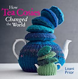 How Tea Cosies Changed the World by [Prior, Loani]