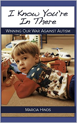 I Know You're In There: Winning Our War Against Autism (English Edition)