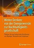 Weiter Denken: von der Energiewende zur Nachhaltigkeitsgesellschaft: Plädoyer für eine bürgernahe Versöhnung von Ökologie, Ökonomie und Sozialstaat