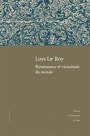 Loys Le Roy, renaissance & vicissitude du monde : Actes du colloque tenu à l'université de Caen (25-26 septembre