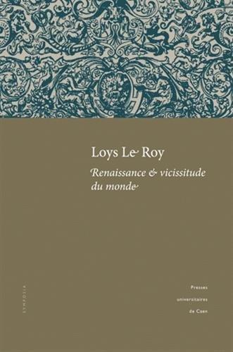 Loys Le Roy, renaissance & vicissitude du monde : Actes du colloque tenu à l'université de Caen (25-26 septembre 2008) par Danièle Duport