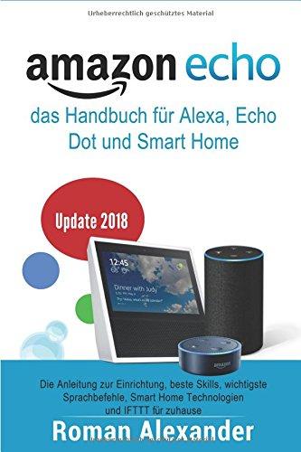 Amazon Echo – das Handbuch für Alexa, Echo Dot und Smart Home: Anleitung zur Einrichtung, beste Skills, wichtigste Sprachbefehle, Smart Home IFTTT für zuhause (Smart Home System, Band 1)