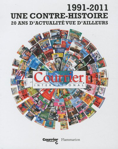 Courrier International : 1991-2011 Une contre-histoire : 20 ans d'actualité vue d'ailleurs