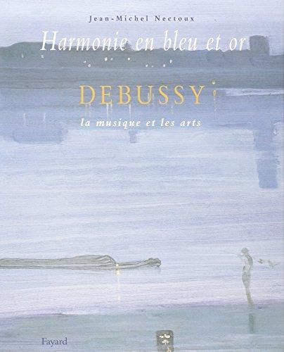Harmonie en bleu et or : Debussy, la musique et les arts par Jean-Michel Nectoux