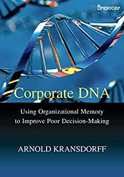Corporate DNA: Using Organisational Memory to Improve Poor Decision-Making by [Kransdorff, Arnold]
