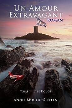 Un amour extravagant: L'île rouge par [MOULIN-STEFFEN, Annie]