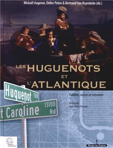 Les Huguenots et l'Atlantique : Volume 2, Fidélités, racines et mémoires