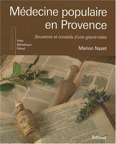 Mdecine populaire en Provence : Souvenirs et conseils d'une grand-mre