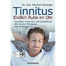 Tinnitus. Endlich Ruhe im Ohr: - Ursachen erkennen und ausschalten - - Die besten Therapien - - Mit Selbsthilfeteil