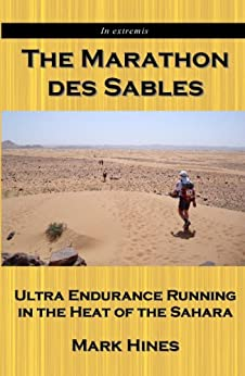 The Marathon des Sables: Ultra Endurance Running in the Heat of the Sahara (In Extremis Book 1) by [Hines, Mark]