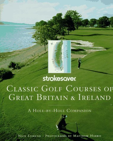 Classic Golf Courses of Great Britain & Ireland: A Hole-By-Hole Companion (Strokesaver) First edition by Edmund, Nick (1997) Hardcover