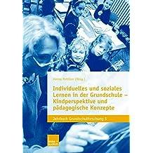 Individuelles Und Soziales Lernen In Der Grundschule: Kindperspektive Und Pädagogische Konzepte (Jahrbuch Grundschulforschung)