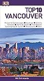 Top 10 Reiseführer Vancouver: mit Extrakarte und kulinarischem Sprachführer zum Herausnehmen