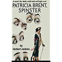 Patricia Brent, spinster - Herbert Jenkins (ANNOTATED) [Cliffs Notes] 90Th Anniversary