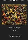 Informelle Malerei 2019 Michael Fliegner (Wandkalender 2019 DIN A4 hoch): Informelle Malerei, Abstrakter Expressionismus (Monatskalender, 14 Seiten ) (CALVENDO Kunst)